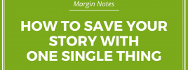 How to Save Your Story with One Single Thing